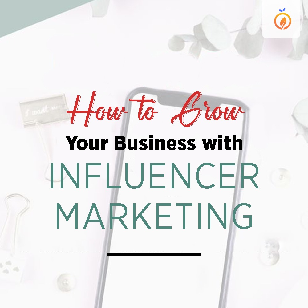 How to grow your business with influencer marketing